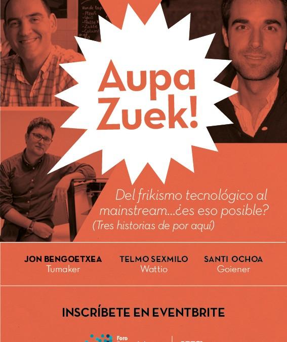 Nace #AupaZuek.¡Que bien que existáis! – Un formato de emprendedores abierto a personas inquietas