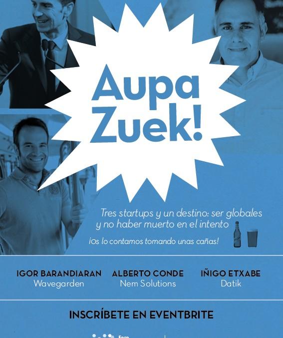 """2ª encuentro #AupaZuek: """"Tres startups y un destino: Ser globales…y no haber muerto en el intento"""""""