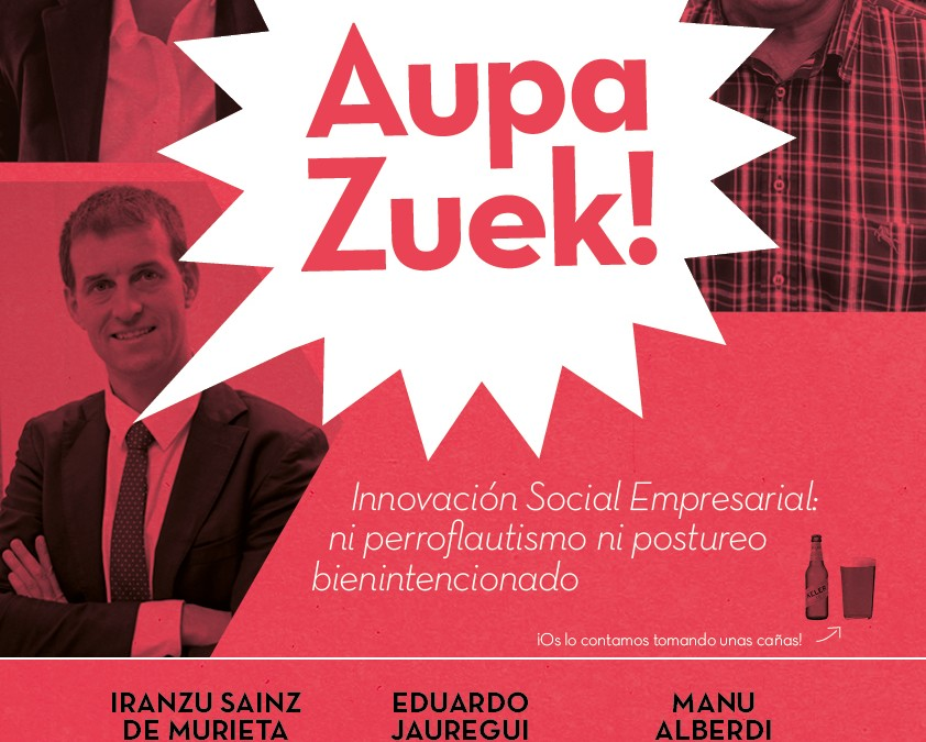 """3º encuentro #AupaZuek: """"Innovacion Social Empresarial: Ni perroflautismo, ni postureo bienintencionado"""""""