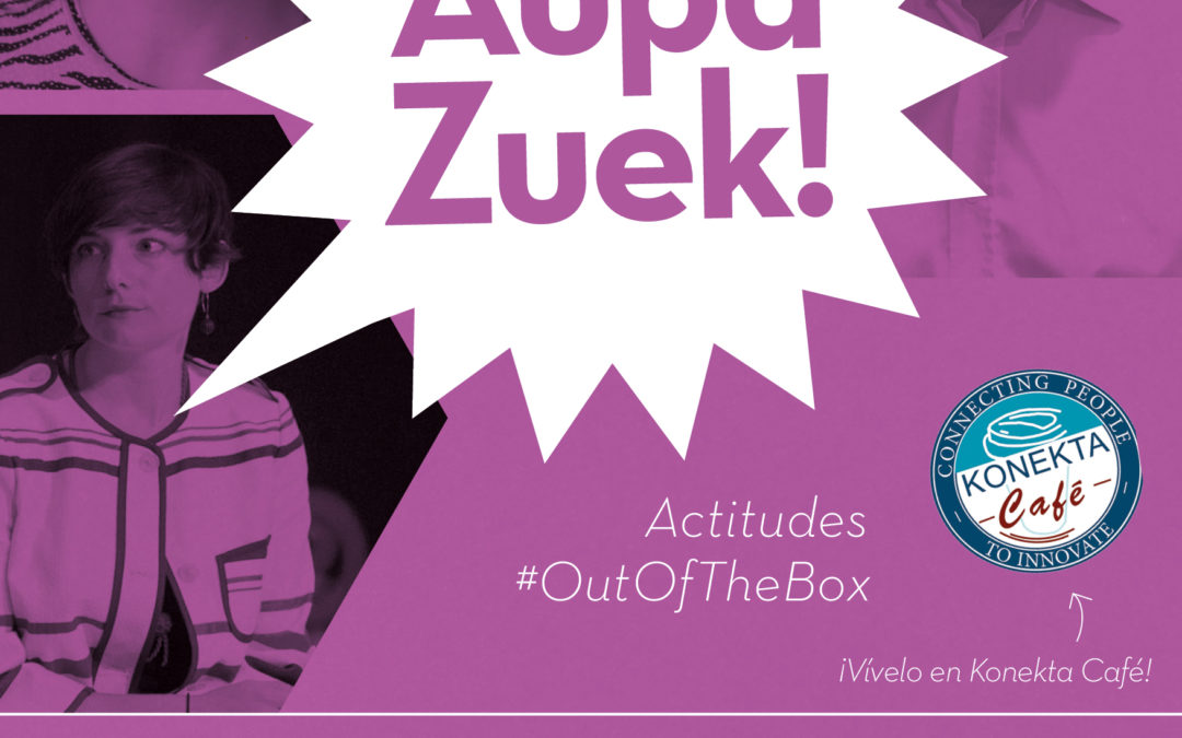 """Actitudes Out Of The Box"" – Crónica 15º Encuentro #AupaZuek"
